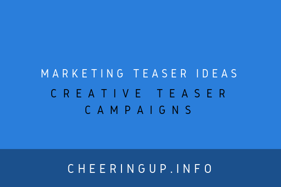 Marketing Teaser Campaigns and Marketing Teaser Ideas