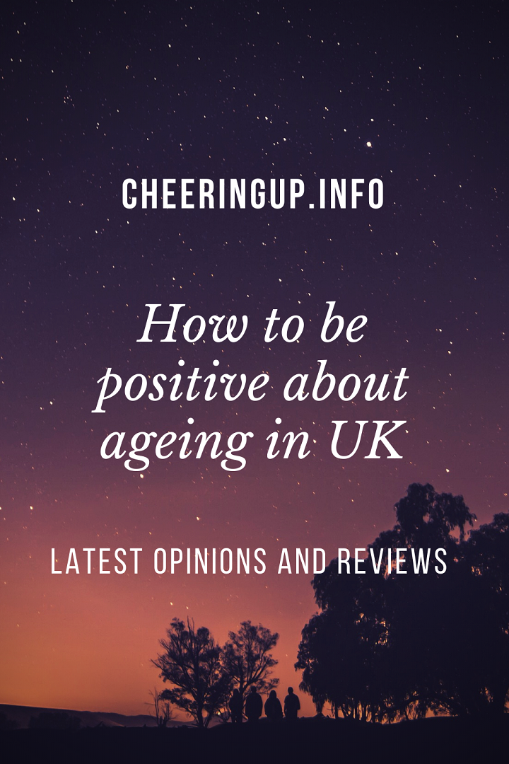 How To Embrace Ageing Positively In The UK
