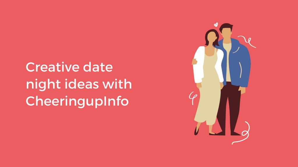 Date night ideas near me from CheeringupInfo